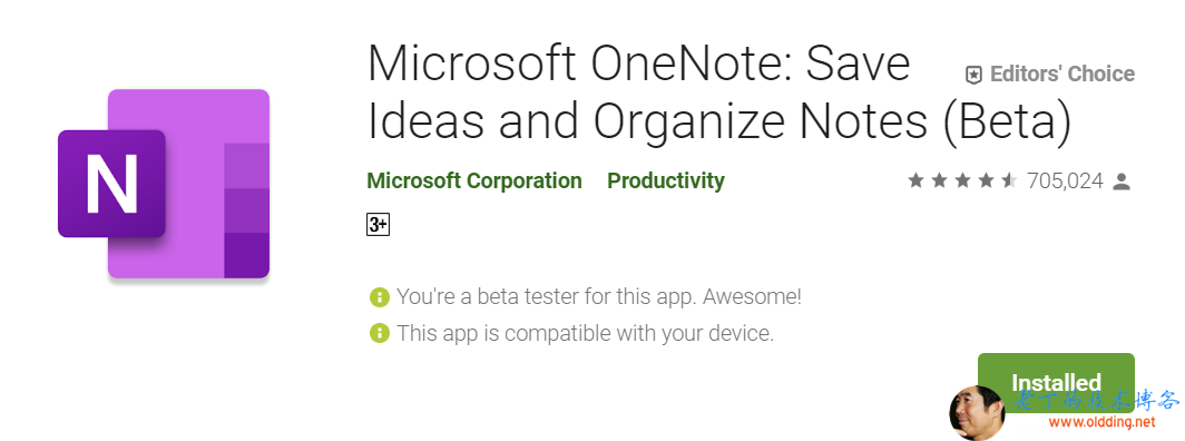Microsoft OneN0te: Save  回 EditorS Choice  Ideas and Organize Notes (Beta)  Microsoft Corporation Productivity  O You're a beta tester for this app. Awesome!  O This app is compatible w 醋 〕 your device.  女 女 女 女 705 囤 24 黑  Installed  Microsoft One Note Save